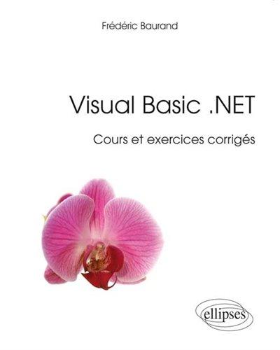Visual Basic .NET Cours et Exercices Corrigés par Frédéric Baurand