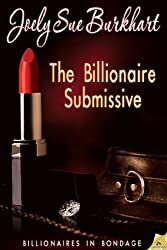 The Billionaire Submissive (Billionaires in Bondage)
