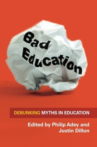 Bad Education: Debunking Myths in Education: Written by Philip Adey, 2012 Edition, Publisher: Open University Press [Paperback]