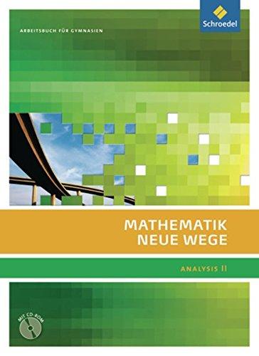 Mathematik Neue Wege SII - Analysis II, allgemeine Ausgabe 2011: Analysis II Arbeitsbuch mit CD-ROM