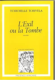 L'Exil ou la Tombe par Tchichellé Tchivéla