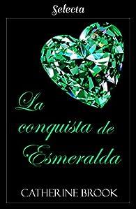La conquista de esmeralda par Catherine Brook