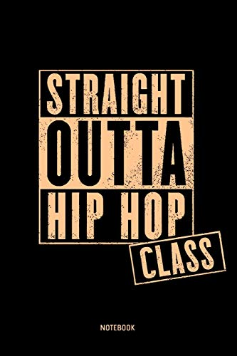 Straight Outta Hip Hop Class Notebook: 6x9 Blank Lined Journal, Diary or Log notes. Perfect Gift for Hip Hop Lovers.