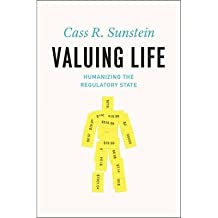 By Sunstein, Cass R. ( Author ) [ Valuing Life: Humanizing the Regulatory State By Sep-2014 Hardcover