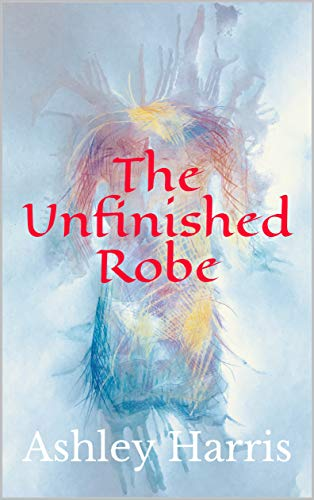 The Unfinished Robe (English Edition) (Robe Jesus In)