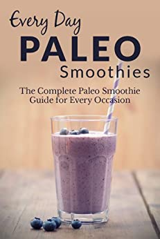 Paleo Smoothies: The Complete Paleo Smoothie Guide for Every Occasion (Everyday Recipes Book 4) (English Edition) von [Richoux, Ranae]