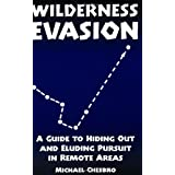 Wilderness Evasion: A Guide To Hiding Out and Eluding Pursuit in Remote Areas