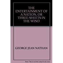 THE ENTERTAINMENT OF A NATION, OR THREE-SHEETS IN THE WIND