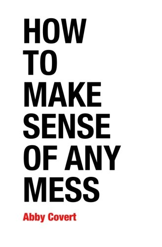 How to Make Sense of Any Mess: Information Architecture for Everybody por Abby Covert