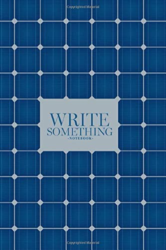 Notebook - Write something: Solar cells for roof solar power panel notebook, Daily Journal, Composition Book Journal, College Ruled Paper, 6 x 9 inches (100sheets) -