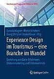 Experience Design im Tourismus – eine Branche im Wandel: Gestaltung von Gäste-Erlebnissen, Erlebnismarketing und Erlebnisvertrieb (Forschung und Praxis an der FHWien der WKW)