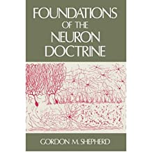 [(Foundations of the Neuron Doctrine)] [Author: Gordon M. Shepherd] published on (November, 1991)
