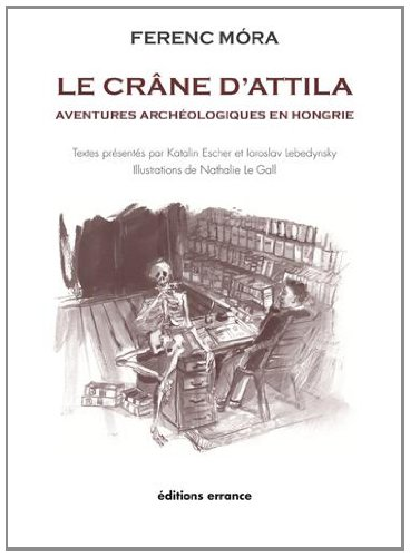 Le crâne d'Attila : Aventures archéologiques en Hongrie