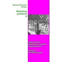 Marketing praktisch II: Angewandtes Marketing in sozialen Organisationen - Beispiele und Bewertungen