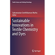 Sustainable Innovations in Textile Chemistry and Dyes (Textile Science and Clothing Technology)