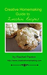 Creative Homemaking Guide to Zucchini Recipes (English Edition)