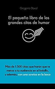 El pequeño libro de las grandes citas de humor par  Gregorio Doval Huecas