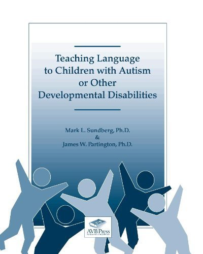 Teaching Language to Children with Autism or Other Developmental Disabilities by Mark L. Sundberg, James W. Partington (2010) Perfect Paperback