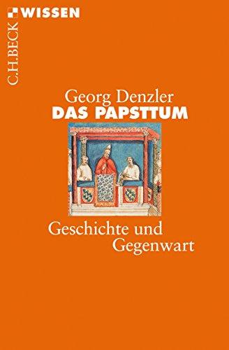 Das Papsttum: Geschichte und Gegenwart (Beck'sche Reihe 2065)