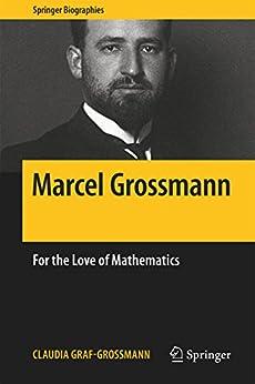 Marcel Grossmann: For the Love of Mathematics (Springer Biographies) di [Claudia Graf-Grossmann, William D. Brewer]