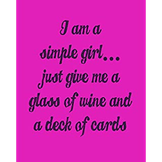 I'm a Simple Girl Just Give Me a Glass of Wine and a Deck of Cards: 8x10 Undated Planner for Card Sharks