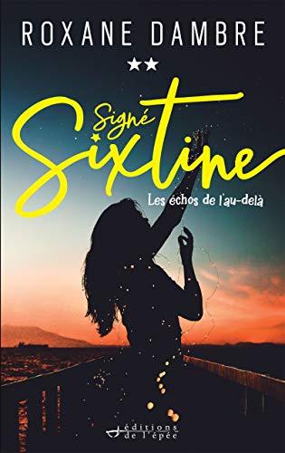 Signé Sixtine, tome 2 - Les échos de l'au-delà (Littérature Française) par Roxane Dambre