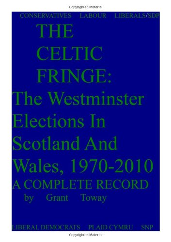 Celtic Fringe: Westminster Elections in Scotland and Wales, por Grant Toway