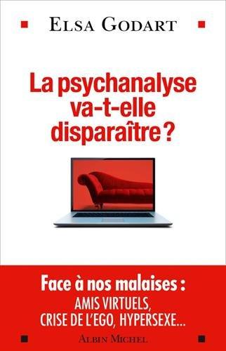 La Psychanalyse va-t-elle disparaître ?: Psychopathologie de la vie hypermoderne