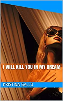 I will kill you in my dream (English Edition) par [Gallo, Kristina]