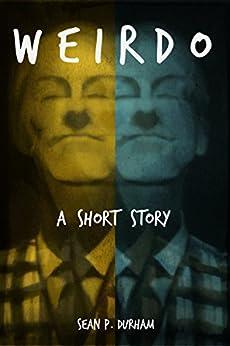 WEIRDO: Mystery-Psychological Short Story of a Weirdo by [Durham, Sean P.]