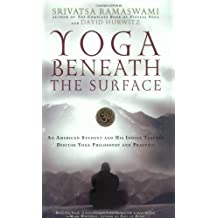 Yoga Beneath the Surface: An American Student and His Indian Teacher Discuss Yoga Philosophy and Practice by Srivatsa Ramaswami (2006-06-22)
