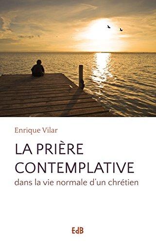 Lire La prière contemplative: Dans la vie normale d'un chrétien pdf, epub ebook