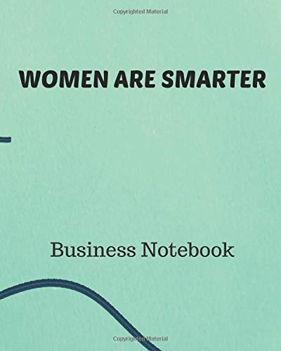 WOMEN ARE SMARTER Business Notebook: Entrepreneurs | Business Ideas | Coffee Shop Creative Types | Empire Builders | Small Business | Money | CEO | Realtors | Vision | Women In Business |