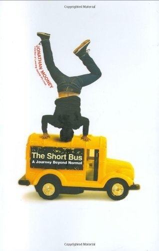 The Short Bus: A Journey Beyond Normal by Jonathan Mooney (2007-05-29)