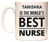TANISHKA IS THE WORLDS BEST NURSE Becher von WeDoMugs
