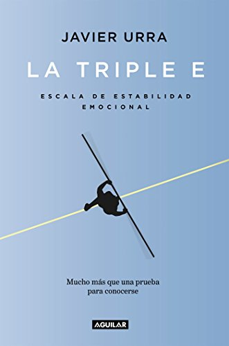 La triple E: Escala de Estabilidad Emocional. Una prueba para conocerse y, si se desea, mejorar (Cuerpo y mente) por Javier Urra