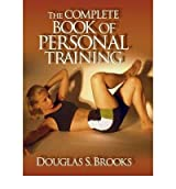 The Complete Book of Personal Training by Douglas S. Brooks (2003-05-03)