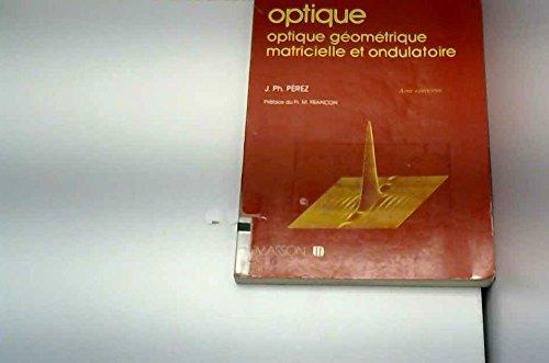 Optique : Optique géométrique matricielle et ondulatoire par José-Philippe Pérez