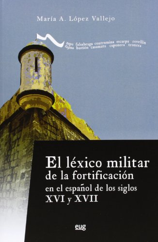 El Léxico Militar De La Fortificación En El Español De Los Siglos XVI Y XVII (Biblioteca Conde de Tendilla)