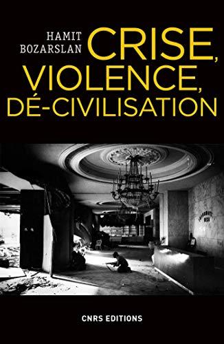 Crise, violence, dé-civilisation (Philosophie/Religion/Histoire des idées) (French Edition)