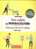 Mon cahier de permaculture - Faire pour et avec la nature