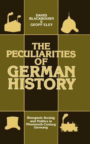 The Peculiarities of Gewrman History: Bourgeois Society and Politics in Nineteenth-Century Germany