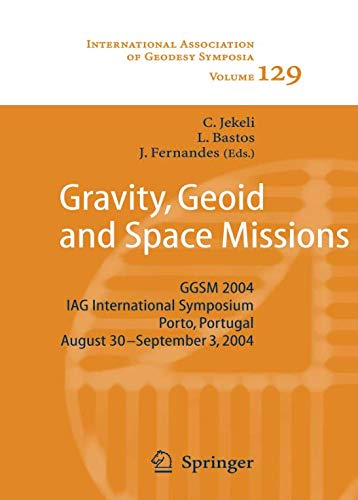 Gravity, Geoid and Space Missions: GGSM 2004. IAG International Symposium. Porto, Portugal. August 30 - September 3, 2004 (International Association of Geodesy Symposia, Band 129)