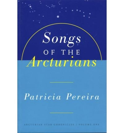 Songs of the Arcturians: Arcturian Star Chronicles Book 1 (Original) (Arcturian Star Chronicles #0001) Pereira, Patricia L ( Author ) Sep-01-1996 Paperback