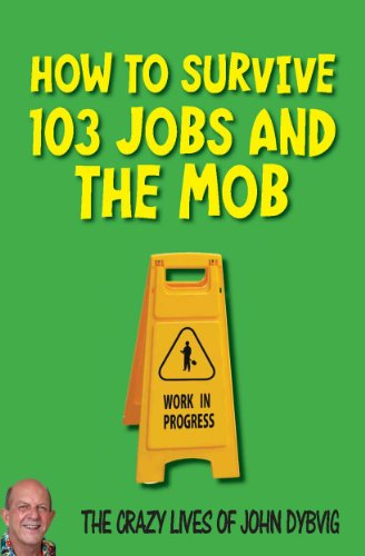 how-to-survive-103-jobs-and-the-mob-the-crazy-lives-of-john-dybvig-english-edition
