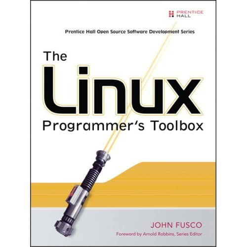 The Linux Programmer's Toolbox by John Fusco (2007-03-16)