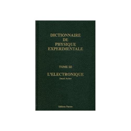 Dictionnaire de physique expérimentale, tome 3 de Daniel Aubert ( 21 juillet 1997 )
