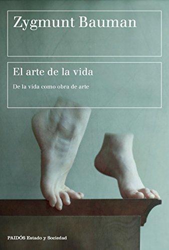 Descargar Libro El arte de la vida: De la vida como obra de arte (Estado y Sociedad) de Zygmunt Bauman