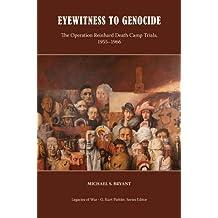 Eyewitness to Genocide: The Operation Reinhard Death Camp Trials, 1955-1966 (Legacies of War)