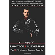 Sabotage & Subversion: The 10 Principles of Business Guerrilla